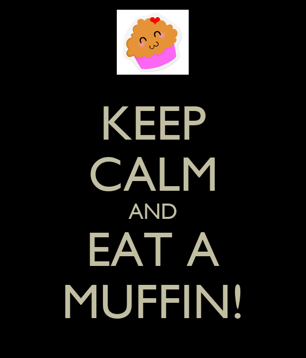 KEEP CALM AND EAT A MUFFIN!