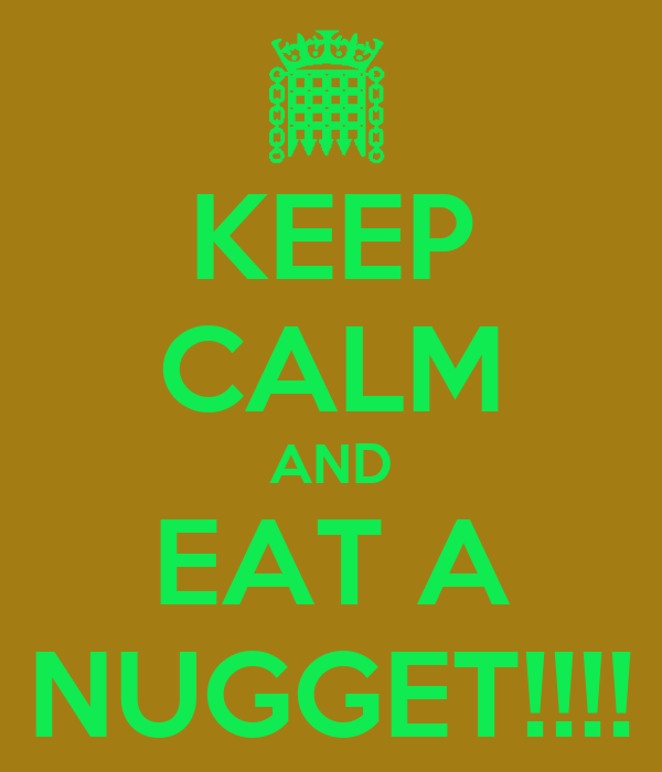 KEEP CALM AND EAT A NUGGET!!!!