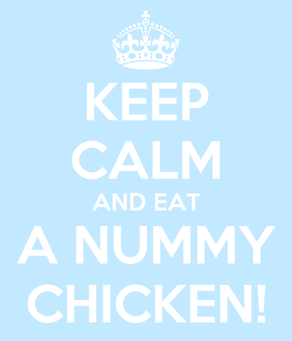 KEEP CALM AND EAT A NUMMY CHICKEN!