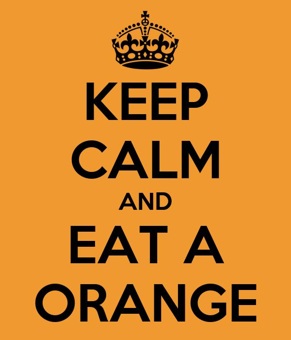 KEEP CALM AND EAT A ORANGE
