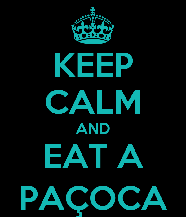 KEEP CALM AND EAT A PAÇOCA