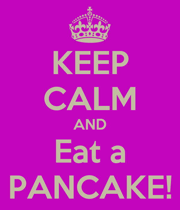 KEEP CALM AND Eat a PANCAKE!