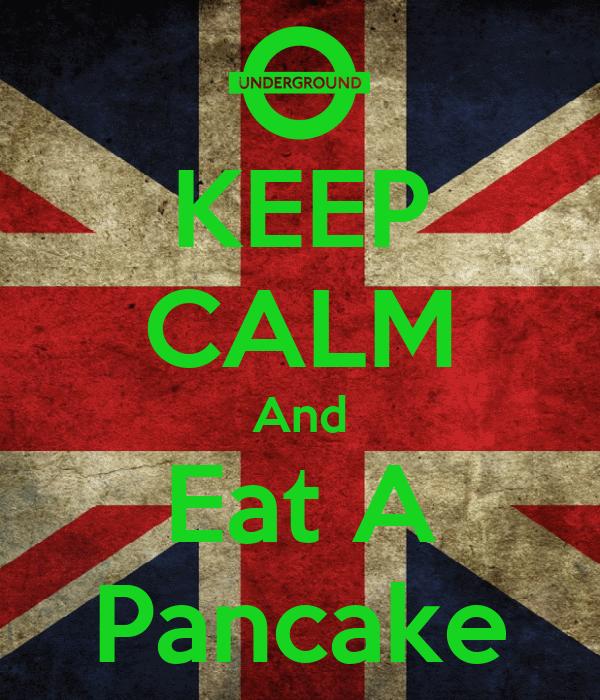 KEEP CALM And Eat A Pancake