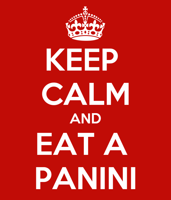 KEEP  CALM AND EAT A  PANINI