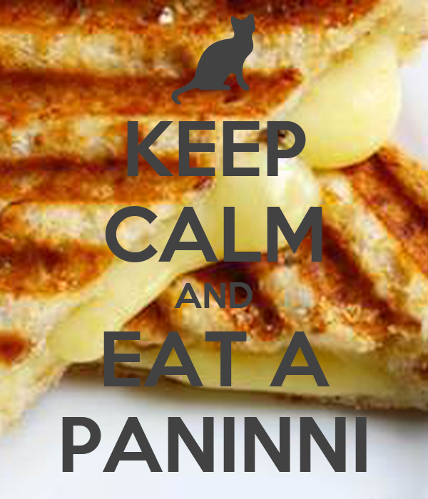 KEEP CALM AND EAT A PANINNI