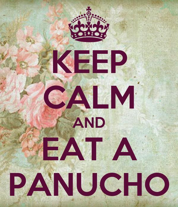 KEEP CALM AND EAT A PANUCHO