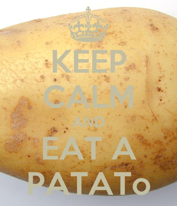 KEEP CALM AND EAT A PATATo