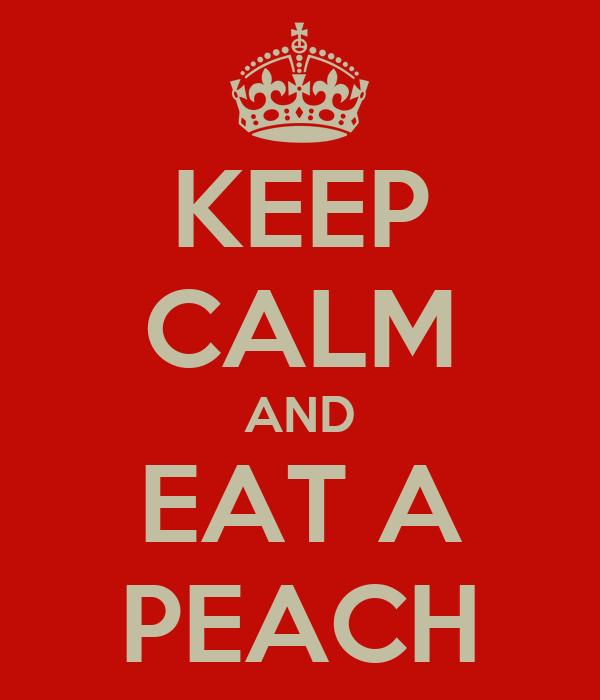 KEEP CALM AND EAT A PEACH