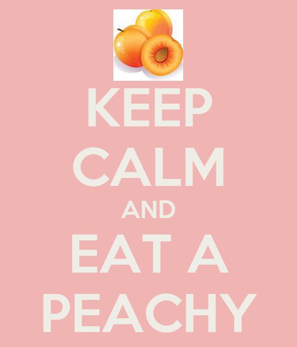 KEEP CALM AND EAT A PEACHY