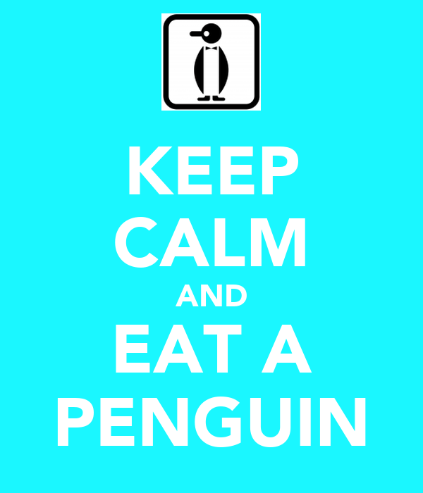 KEEP CALM AND EAT A PENGUIN