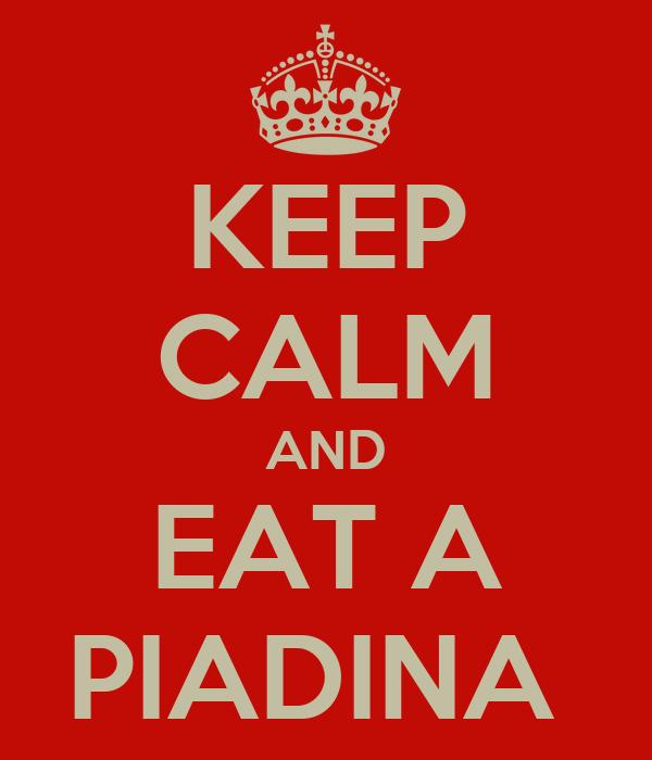KEEP CALM AND EAT A PIADINA
