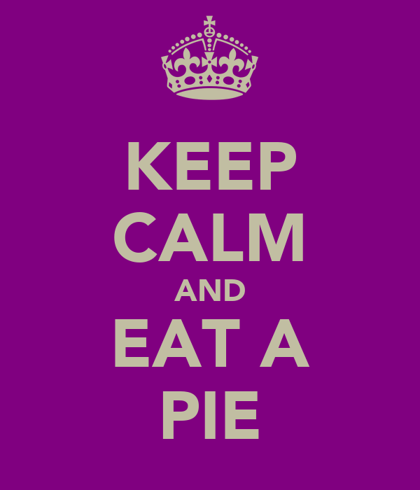 KEEP CALM AND EAT A PIE