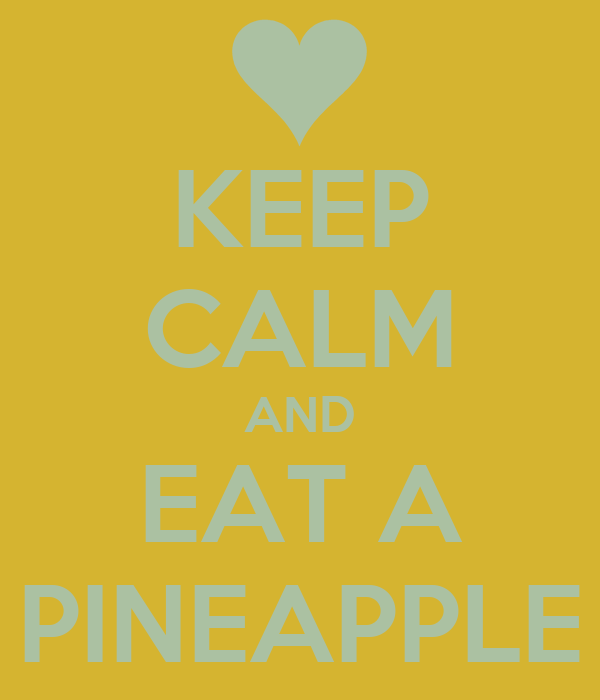 KEEP CALM AND EAT A PINEAPPLE
