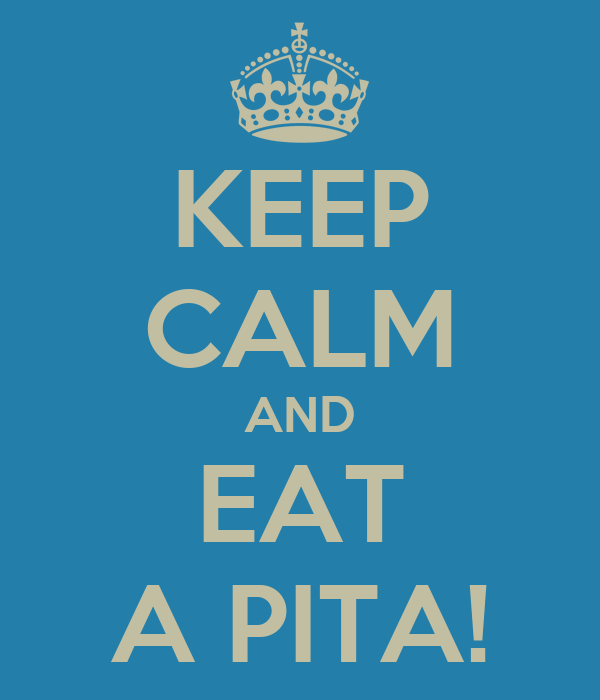 KEEP CALM AND EAT A PITA!