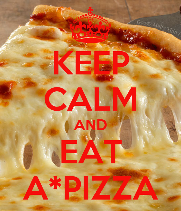KEEP CALM AND EAT A*PIZZA