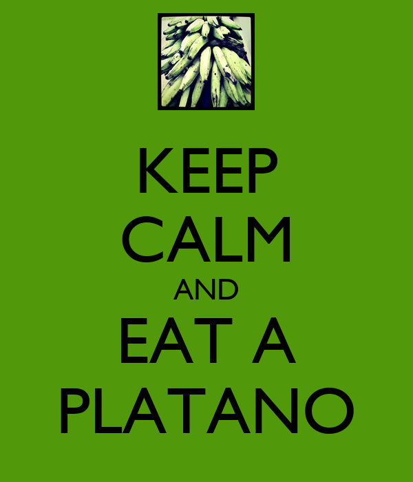 KEEP CALM AND EAT A PLATANO