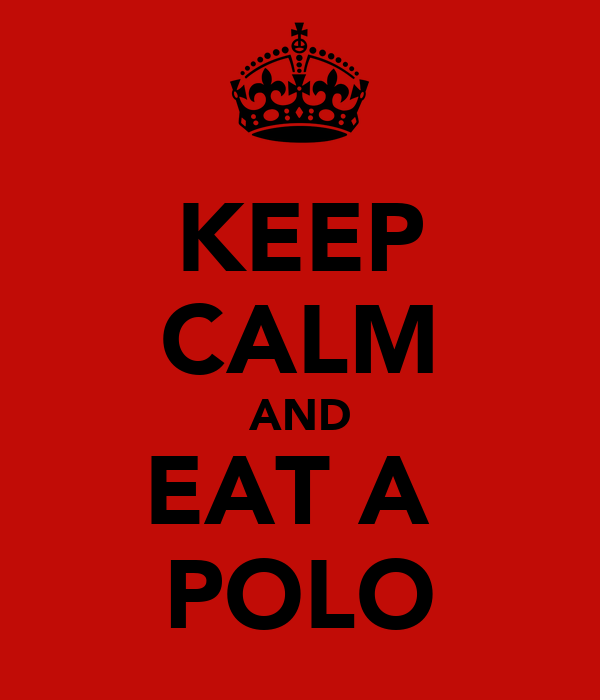 KEEP CALM AND EAT A  POLO