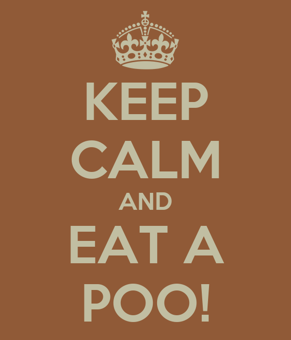KEEP CALM AND EAT A POO!
