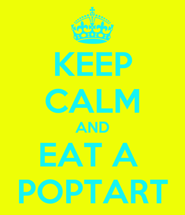 KEEP CALM AND EAT A  POPTART