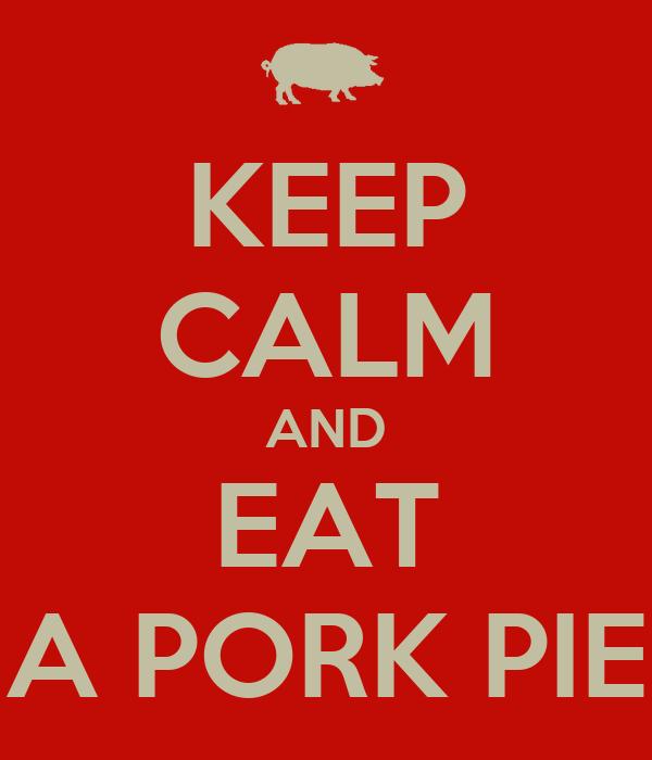 KEEP CALM AND EAT A PORK PIE