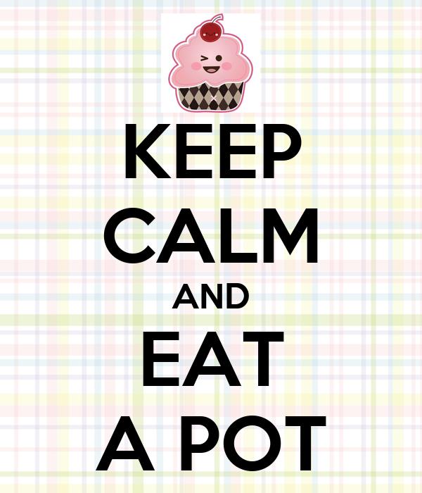 KEEP CALM AND EAT A POT