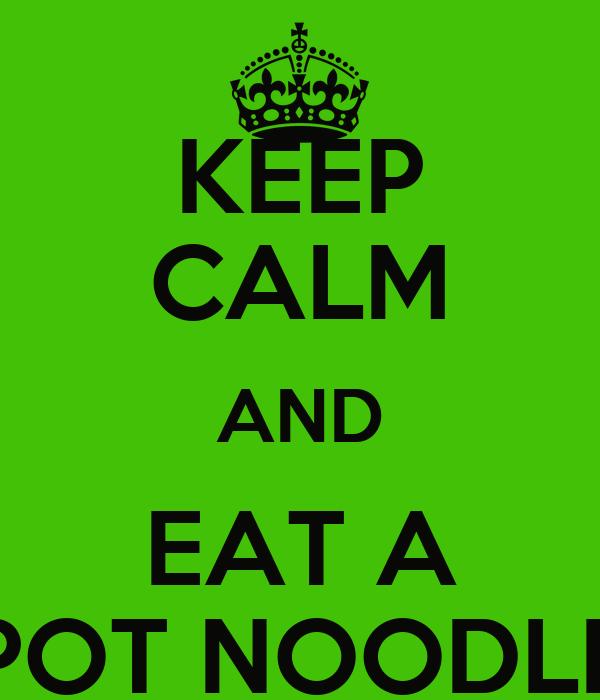KEEP CALM AND EAT A POT NOODLE
