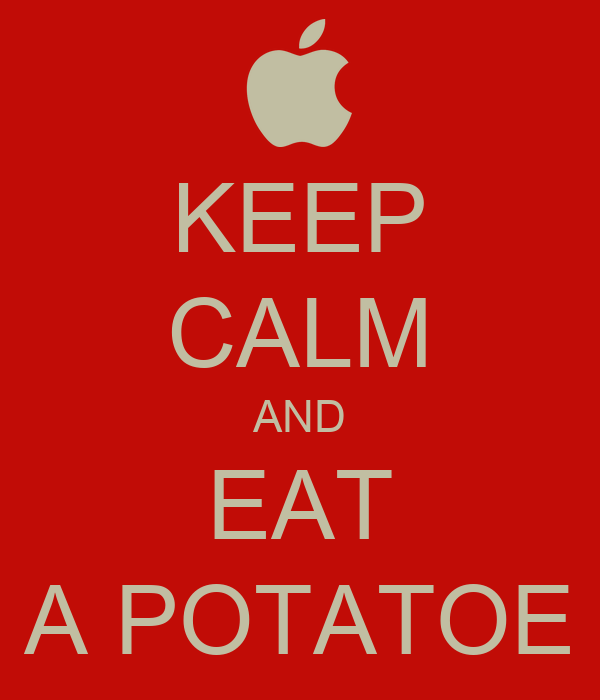 KEEP CALM AND EAT A POTATOE