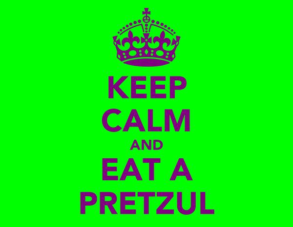 KEEP CALM AND EAT A PRETZUL
