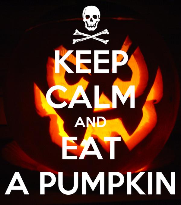 KEEP CALM AND EAT A PUMPKIN
