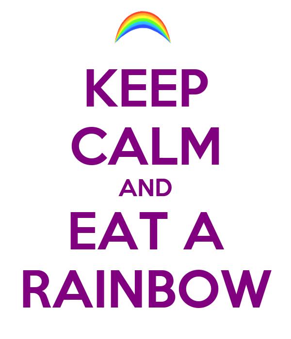 KEEP CALM AND EAT A RAINBOW
