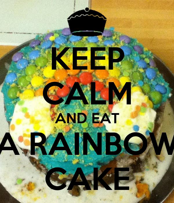 KEEP CALM AND EAT A RAINBOW CAKE