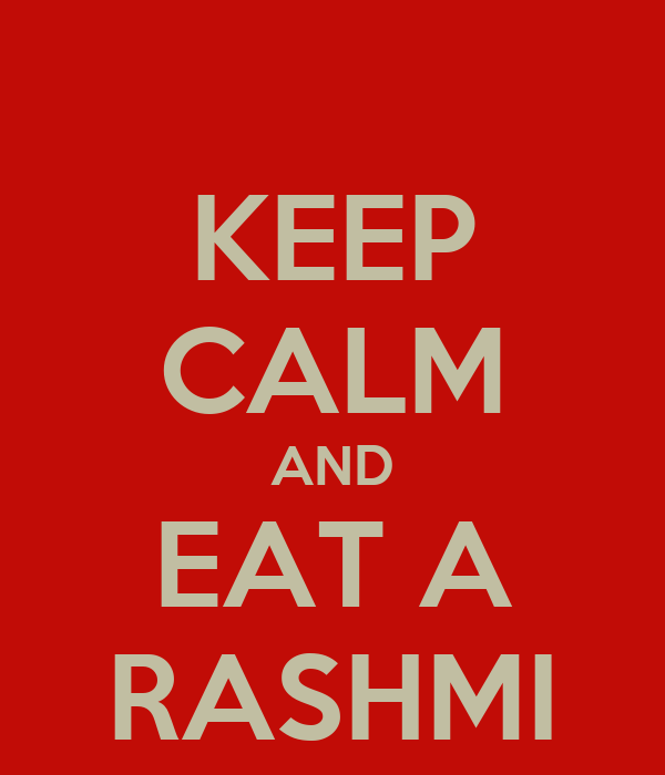 KEEP CALM AND EAT A RASHMI