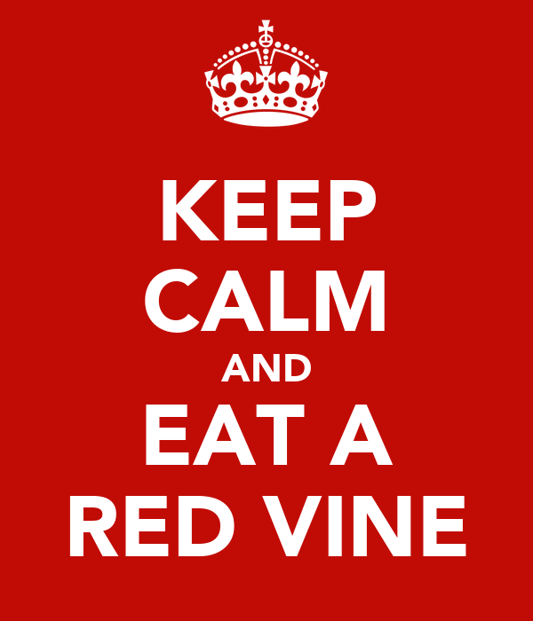 KEEP CALM AND EAT A RED VINE