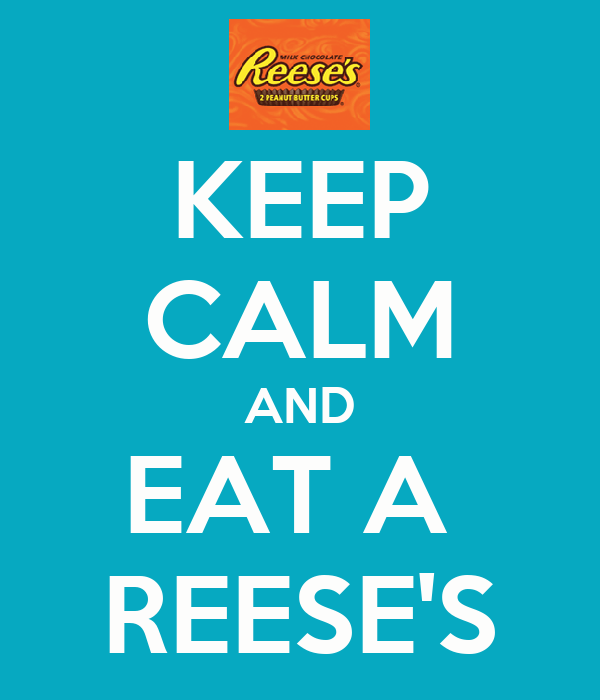 KEEP CALM AND EAT A  REESE'S