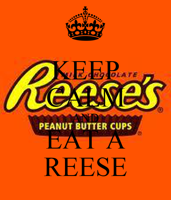 KEEP CALM AND  EAT A  REESE