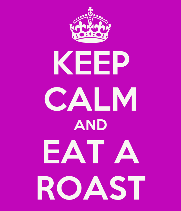 KEEP CALM AND EAT A ROAST