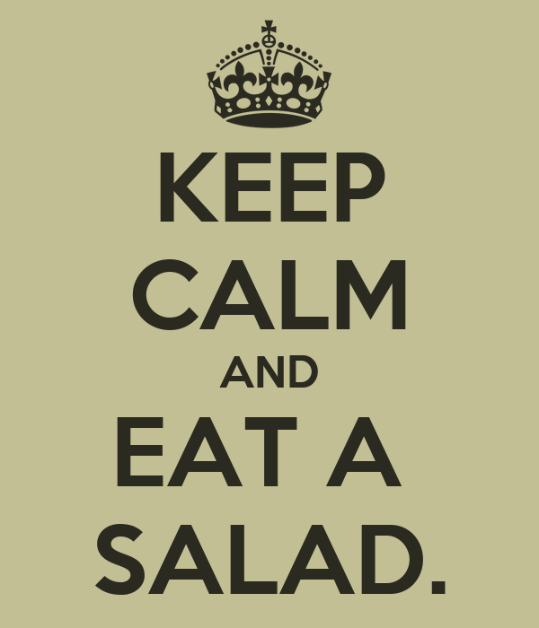 KEEP CALM AND EAT A  SALAD.