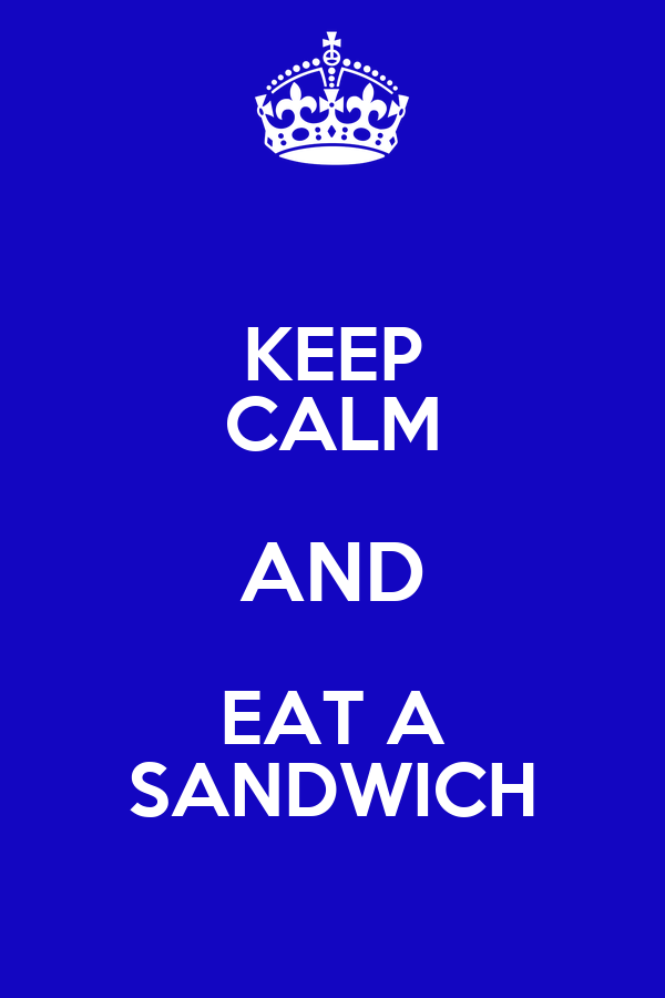 KEEP CALM AND EAT A SANDWICH