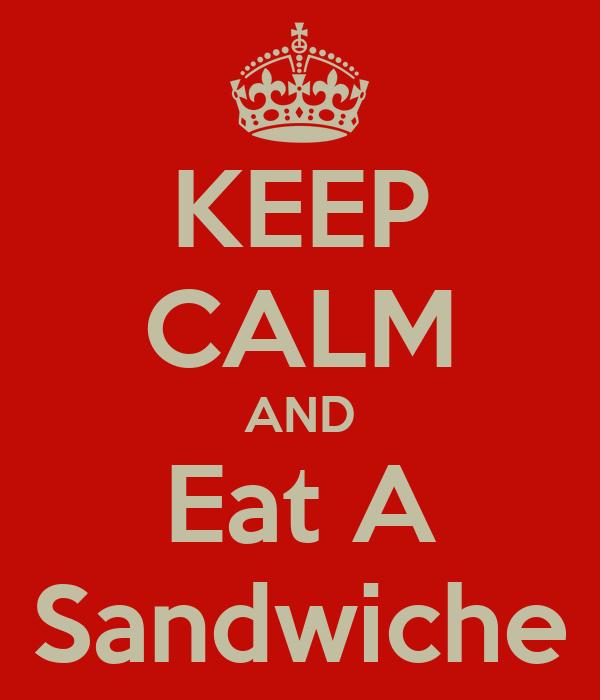 KEEP CALM AND Eat A Sandwiche