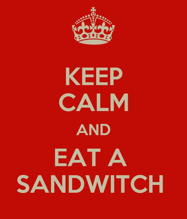 KEEP CALM AND EAT A  SANDWITCH