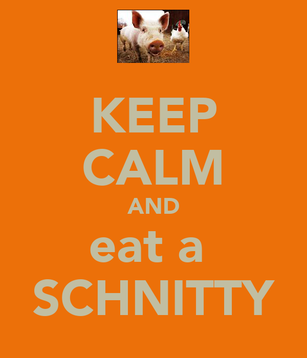 KEEP CALM AND eat a  SCHNITTY