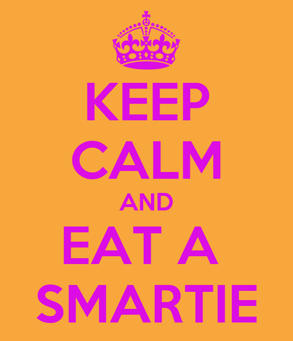 KEEP CALM AND EAT A  SMARTIE