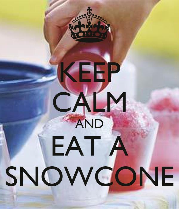 KEEP CALM AND EAT A SNOWCONE