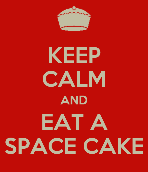 KEEP CALM AND EAT A SPACE CAKE