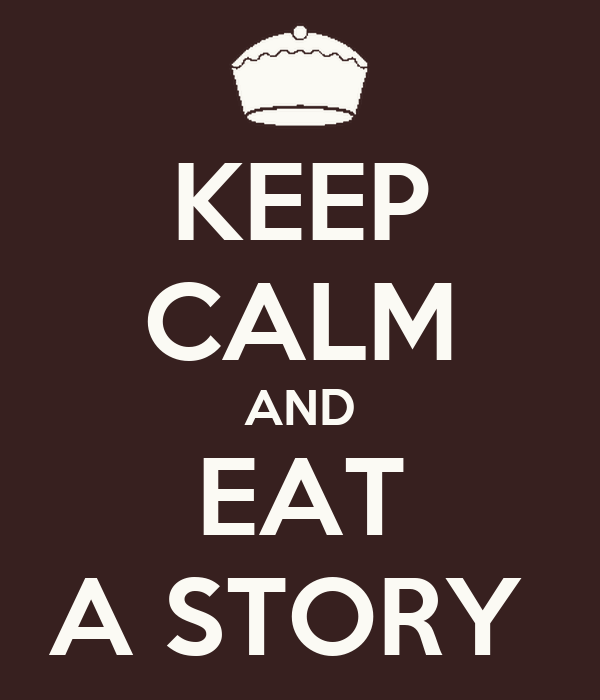 KEEP CALM AND EAT A STORY