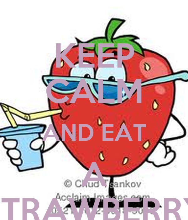 KEEP CALM AND EAT A STRAWBERRY