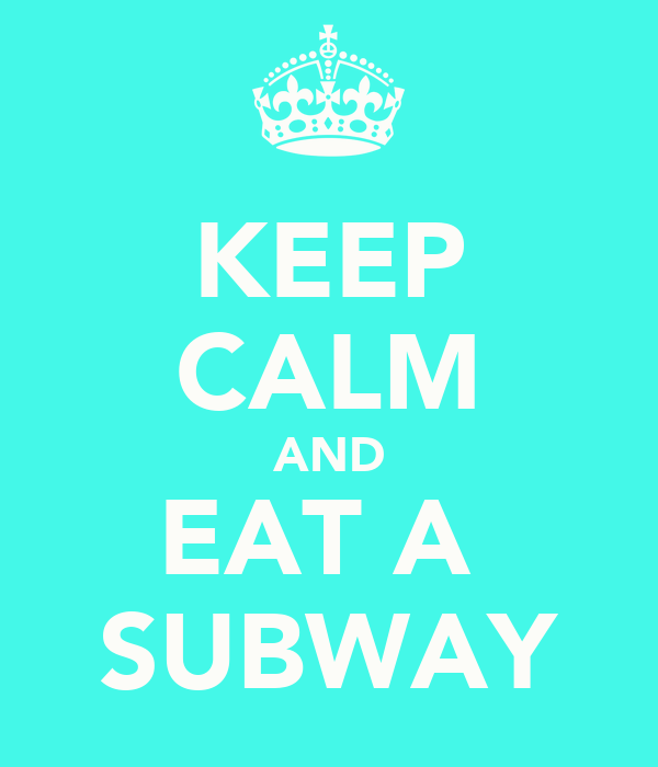 KEEP CALM AND EAT A  SUBWAY