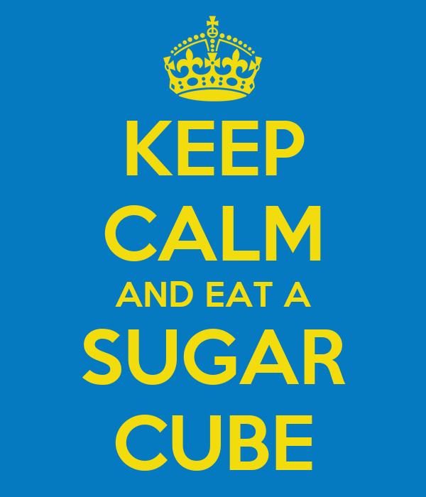 KEEP CALM AND EAT A SUGAR CUBE