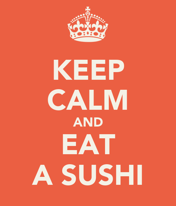 KEEP CALM AND EAT A SUSHI