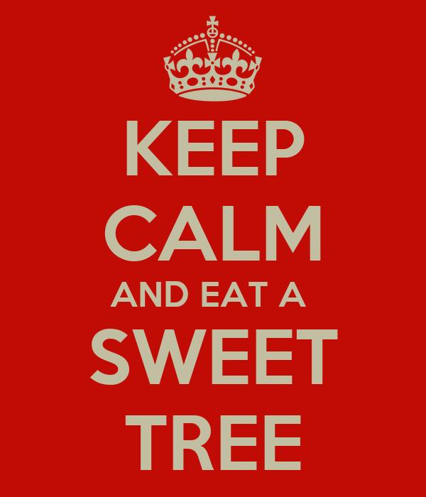 KEEP CALM AND EAT A  SWEET TREE